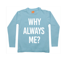 Jongens t-shirt lang: Why always me?