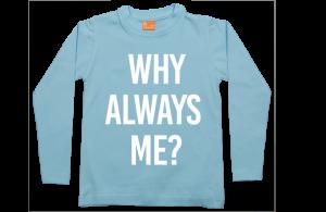 Jongens t-shirt lang: Why always me?